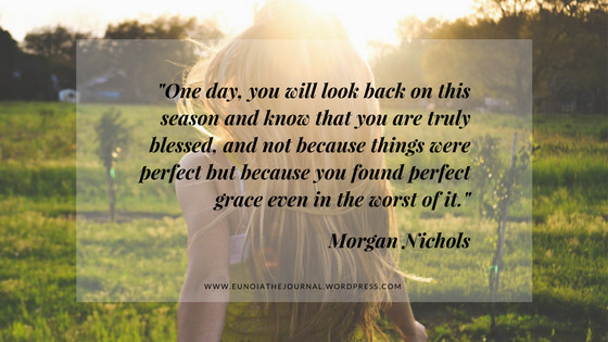 _One day, you will look back on this season and know that you are truly blessed, and not because things were perfect but because you found perfect grace even in the worst of it._